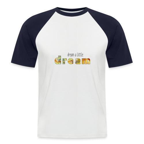 Dream a little dream - Men's Baseball T-Shirt
