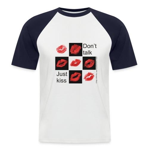 dont talk just kiss banner - Männer Baseball-T-Shirt