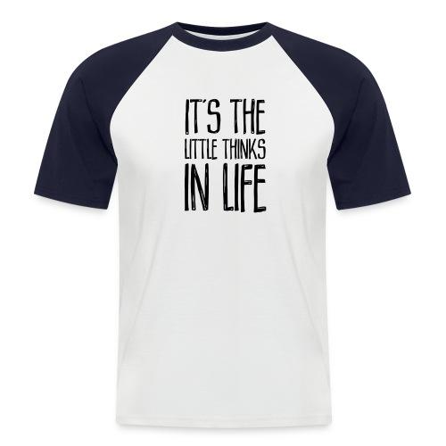It´s the little thinks - Männer Baseball-T-Shirt
