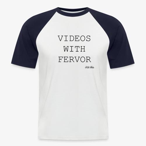 VIDEOS WITH FERVOR - Men's Baseball T-Shirt
