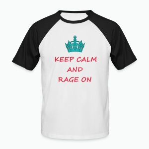 KEEP CALM AND RAGE ON - Men's Baseball T-Shirt