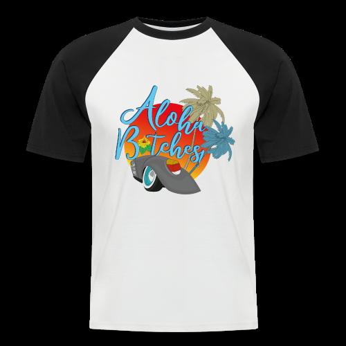 Aloha B*tches - Männer Baseball-T-Shirt