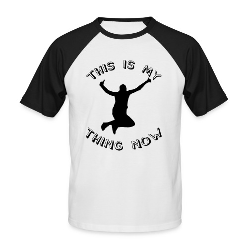 The 'This Is My Thing Now' Classic - Men's Baseball T-Shirt