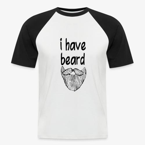 I have Beard - Männer Baseball-T-Shirt