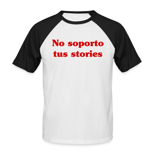 No soporto tus stories - Camiseta béisbol manga corta hombre