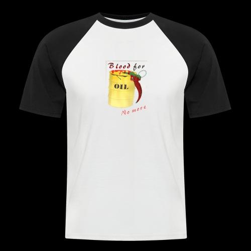 Blood for Oil / No more - Männer Baseball-T-Shirt