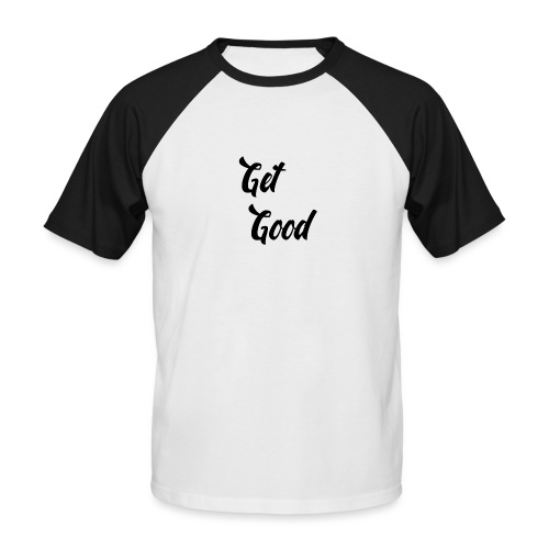 Get Good - Men's Baseball T-Shirt