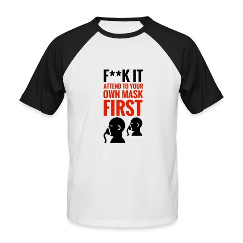 F**k It. Your Mask First - Men's Baseball T-Shirt