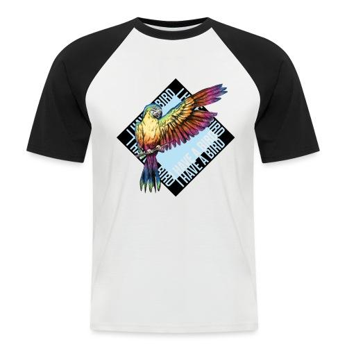 I have a bird - Papagei - Männer Baseball-T-Shirt