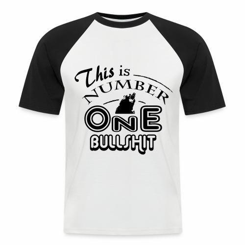 This is number one Bullshit. - Männer Baseball-T-Shirt