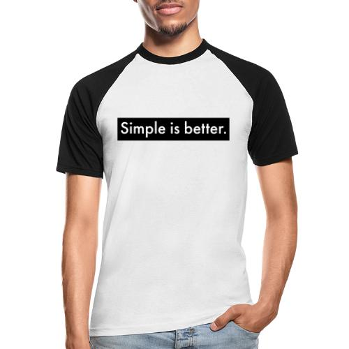 Simple Is Better - Men's Baseball T-Shirt