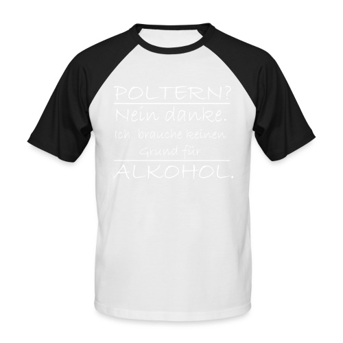 Poltern? Nein danke - Männer Baseball-T-Shirt