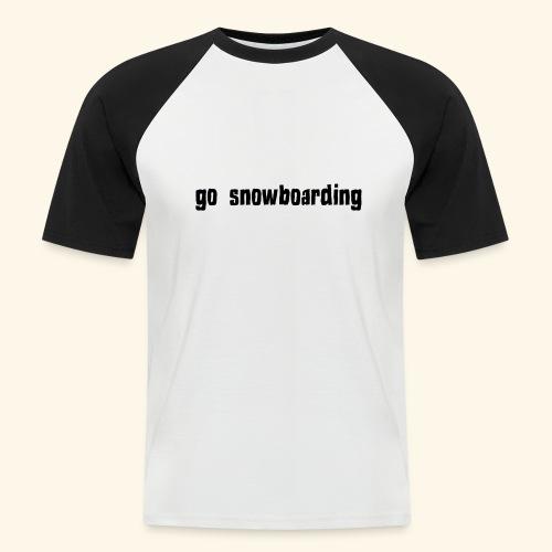 go snowboarding t-shirt geschenk idee - Männer Baseball-T-Shirt