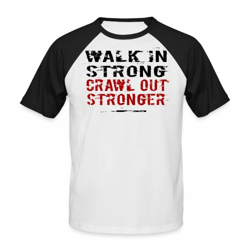 Walk in Strong, Crawl out Stronger - Kortärmad basebolltröja herr