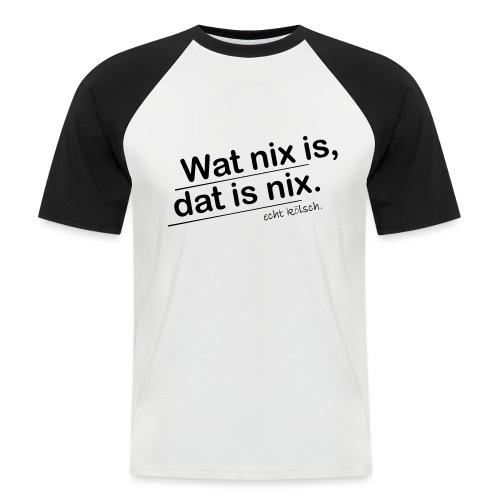 Wat nix is, dat is nix. - Männer Baseball-T-Shirt