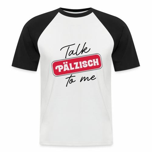Talk Pälzisch to me - Männer Baseball-T-Shirt