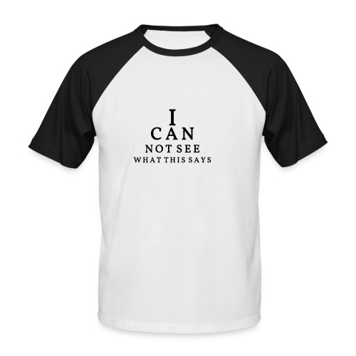 I can not see what this says! - Men's Baseball T-Shirt