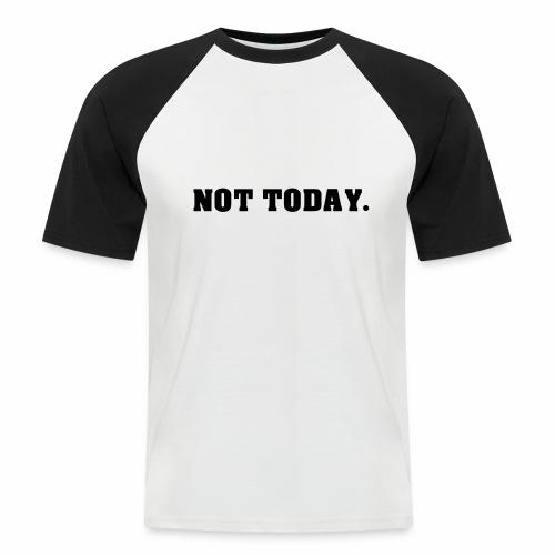 NOT TODAY Spruch Nicht heute, cool, schlicht - Männer Baseball-T-Shirt