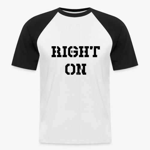 Right On - black - Männer Baseball-T-Shirt
