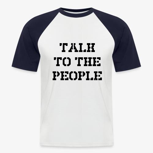 Talk to the people - schwarz - Männer Baseball-T-Shirt
