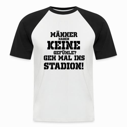 Männer haben keine Gefühle? geh mal ins Stadion! - Männer Baseball-T-Shirt