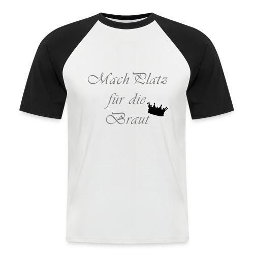 macht Platz für die Braut - Männer Baseball-T-Shirt