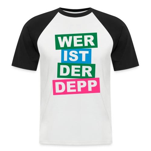 Wer ist der Depp - Balken - Männer Baseball-T-Shirt
