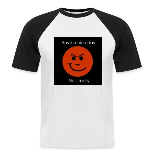 Have a nice day - Kortærmet herre-baseballshirt