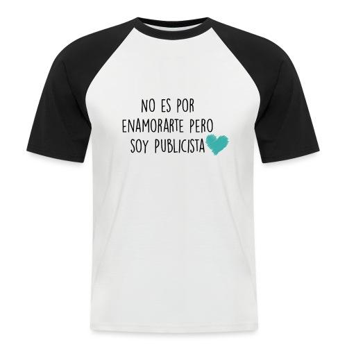 No es por enamorarte pero soy publicista - Camiseta béisbol manga corta hombre