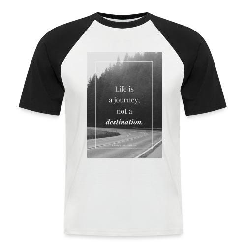 Life is a journey, not a destination - Men's Baseball T-Shirt