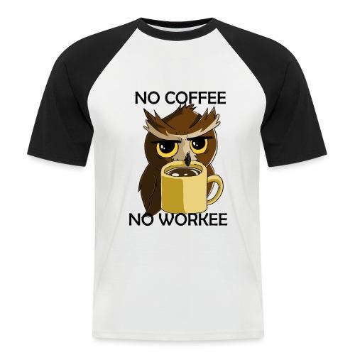 No Workee! - Männer Baseball-T-Shirt