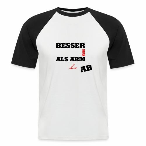 Besser arm dran als Arm ab, Sprichwort, schlicht - Männer Baseball-T-Shirt