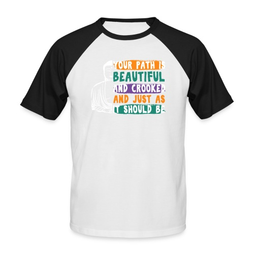 YOUR PATH IS BEAUTIFUL AND CROOKED Zen Quote - Männer Baseball-T-Shirt
