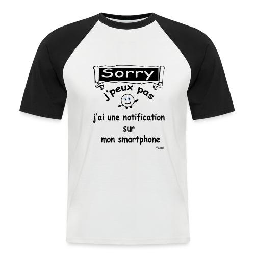 sorry j peux pas j ai une notification smartphone - T-shirt baseball manches courtes Homme