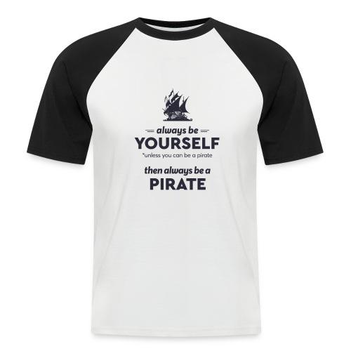 Be a pirate (dark version) - Men's Baseball T-Shirt