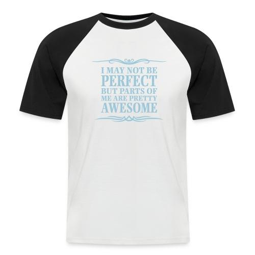 I May Not Be Perfect - Men's Baseball T-Shirt