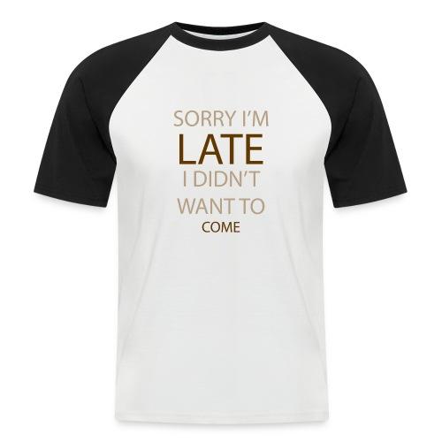 Sorry im late - Kortærmet herre-baseballshirt