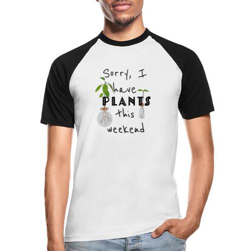 Sorry, I have plants this weekend - black - Männer Baseball-T-Shirt