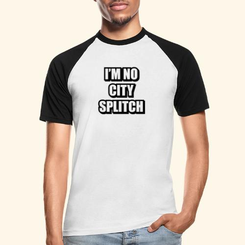 IM NO CITY SPLITCH - Men's Baseball T-Shirt
