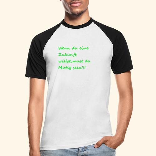 Zeig mut zur Zukunft - Men's Baseball T-Shirt