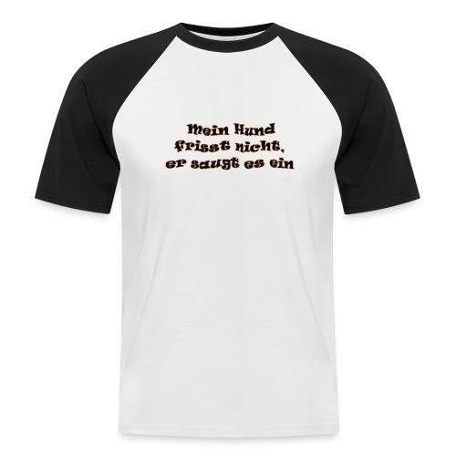 Mein Hund frist nicht - Männer Baseball-T-Shirt