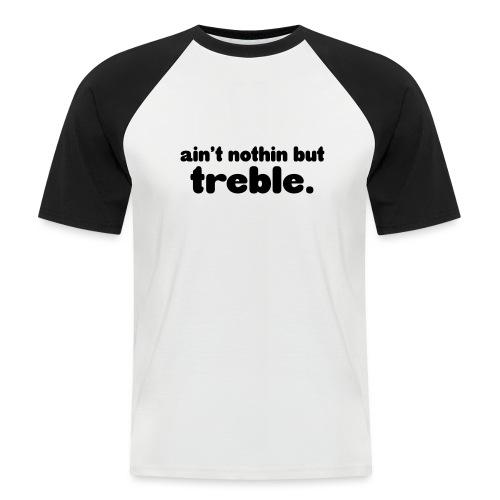 Ain't notin but treble - Men's Baseball T-Shirt