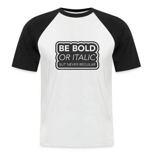 Be bold, or italic but never regular - Mannen baseballshirt korte mouw