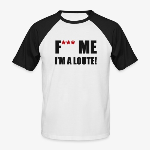 F*** ME I'M A LOUTE! - T-shirt baseball manches courtes Homme