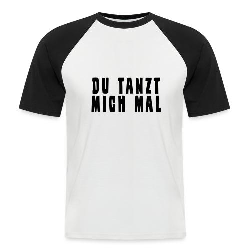 Du Tanzt Mich Mal - Männer Baseball-T-Shirt