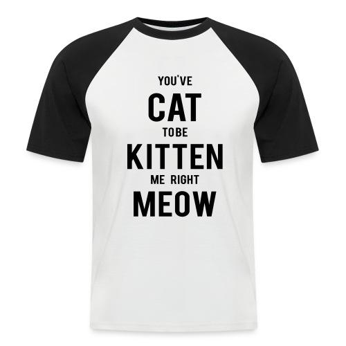 CAT to be KITTEN me - Männer Baseball-T-Shirt