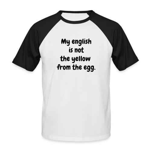 My english is not the yellow from the egg. - Männer Baseball-T-Shirt