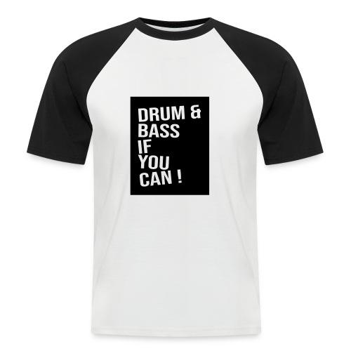 DRUM & BASS if you can! - Männer Baseball-T-Shirt