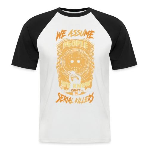 We assume people we know cant be serial killers - Kortermet baseball skjorte for menn