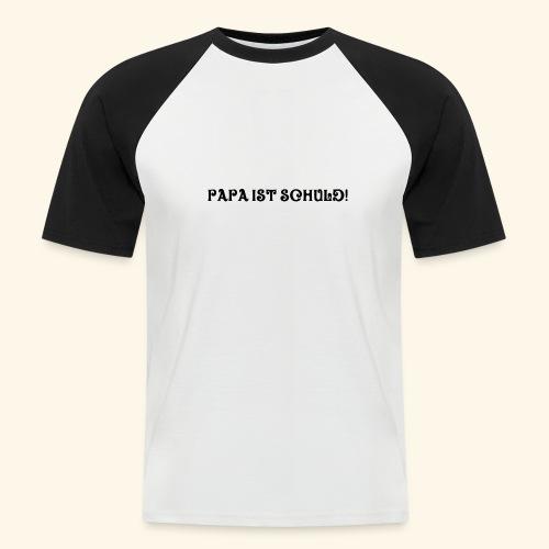 Papa ist schuld - Männer Baseball-T-Shirt